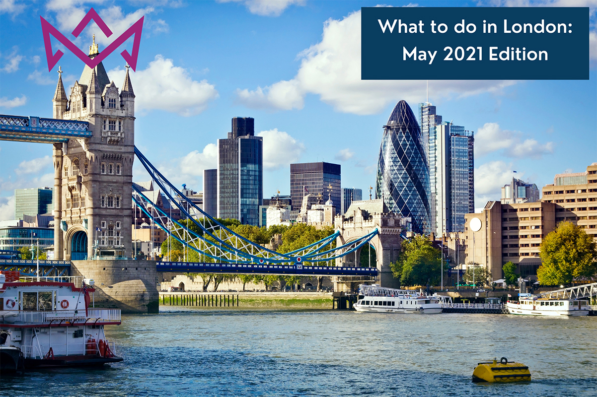 What to do in London - May 2021 Edition