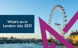 What to do in July 2021: London Edition