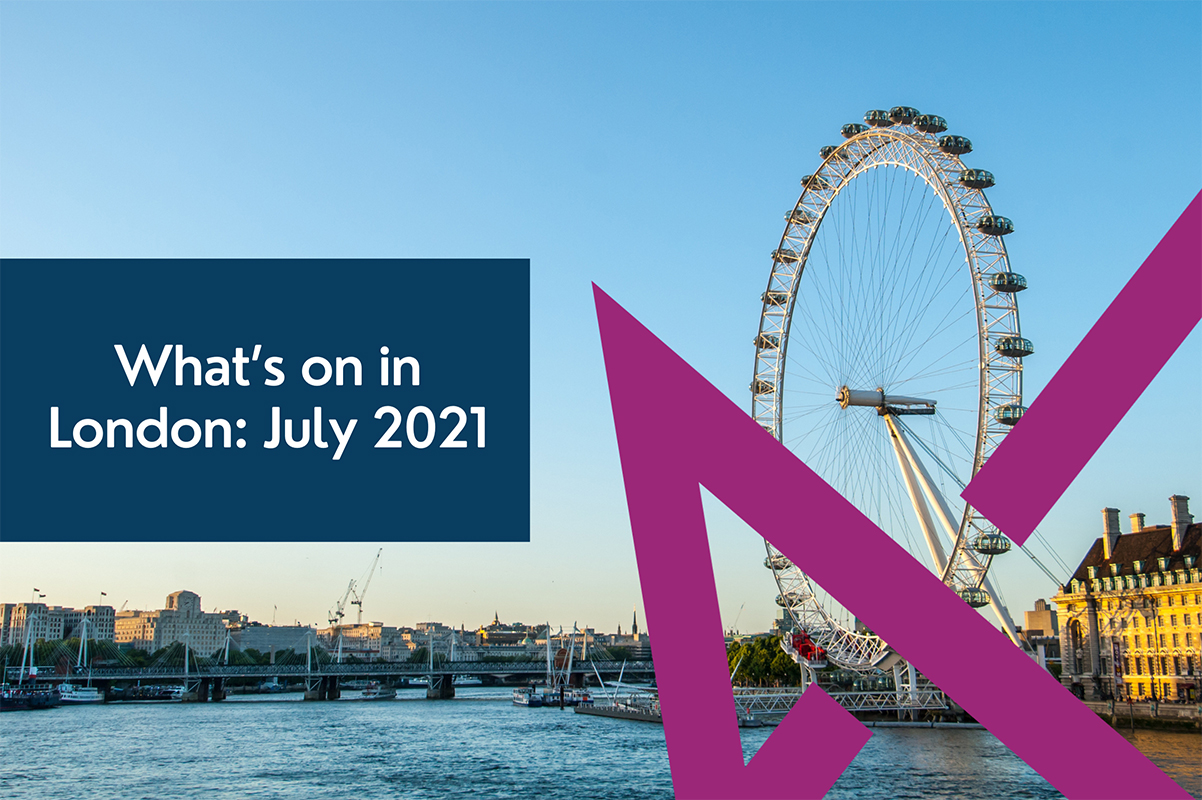 What to do in July 2021 - London Edition